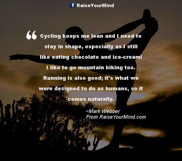 Cycling keeps me lean and I need to stay in shape ...