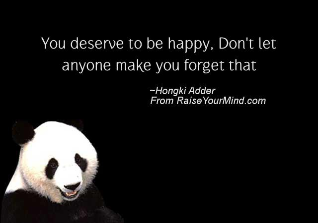 You Deserve To Be Happy, Don't Let Anyone Make You Forget