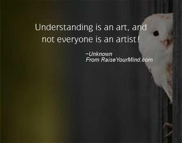 Understanding Is An Art And Not Everyone Is An Artist Raise Your