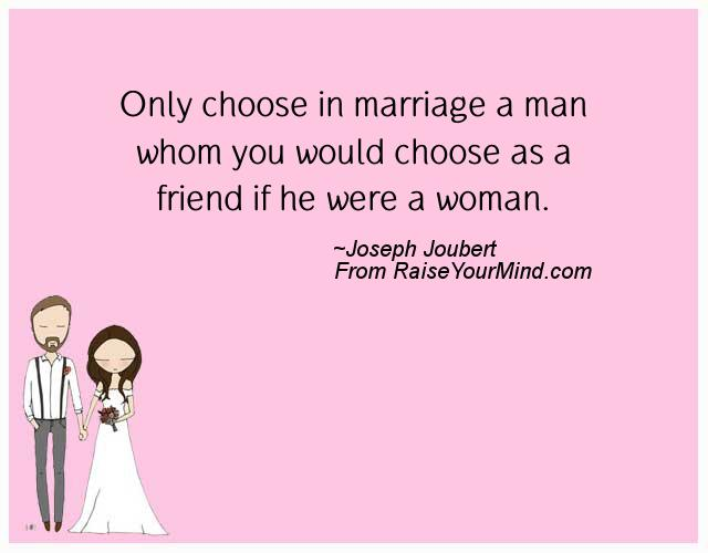 Only Choose In Marriage A Man Whom You Would As Friend If
