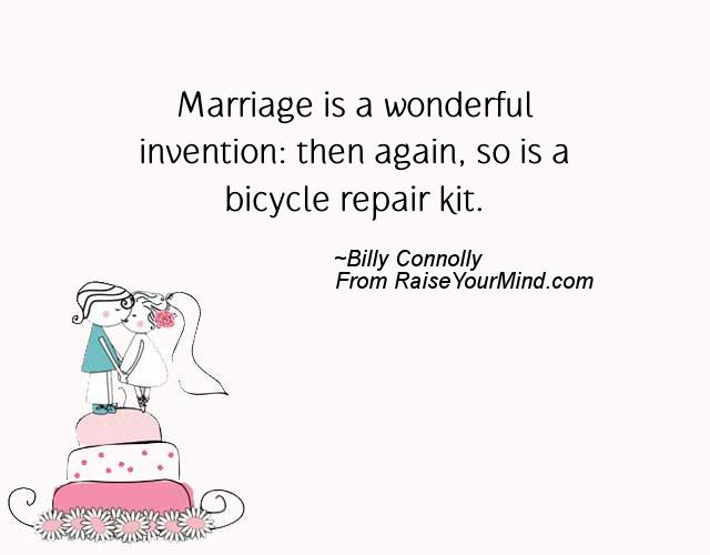 Marriage Is A Wonderful Invention: Then Again, So Is A Bicycle