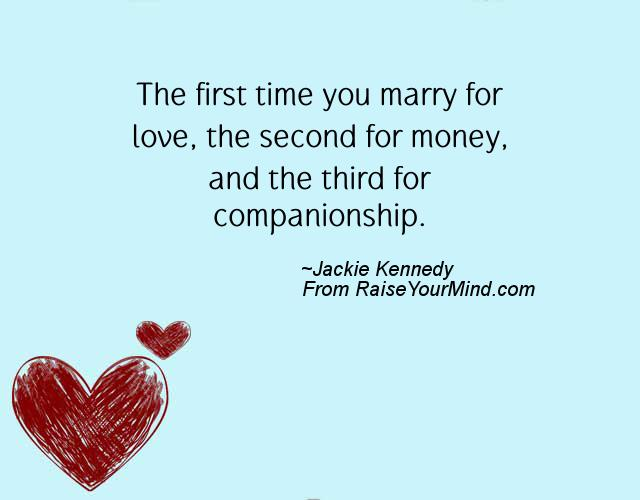 the first time you marry for love the second for money