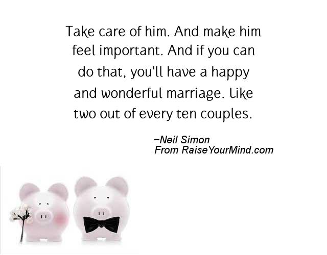 Take Care Of Him And Make Him Feel Important And If You Can Do