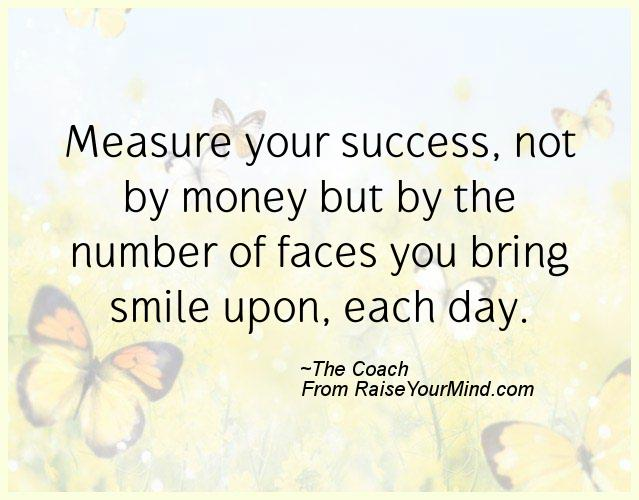 is money measure of success We generally measured success in terms of moneybut is this right to measure definition of success on the basis of money is money can buy all things in this world.