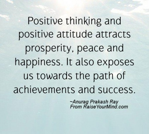 Positive Thinking And Positive Attitude Attracts Prosperity, Peace And  Happiness. It Also Exposes Us Towards The Path Of Achievements And Success.