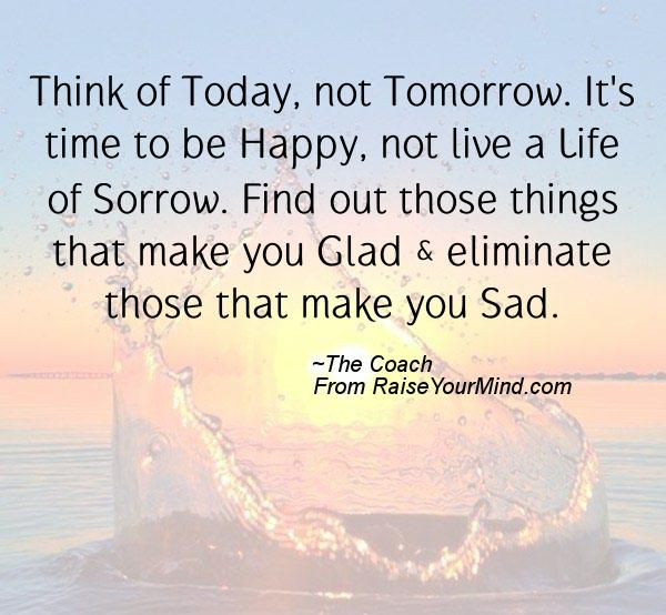 Quote For Today About Happiness Captivating Think Of Today Not Tomorrowit's Time To Be Happy Not Live A