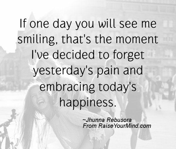 Happiness Quotes | If one day you will see me smiling, that's the