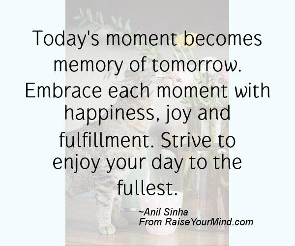 Quote For Today About Happiness Fascinating Today's Moment Becomes Memory Of Tomorrowembrace Each Moment