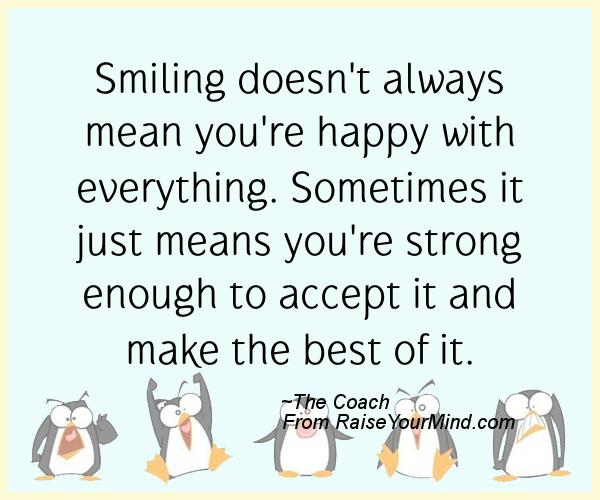 Smiling Doesn T Always Mean You Re Happy With Everything Sometimes