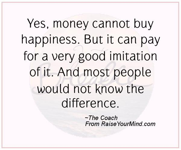 money cannot buy happiness The beatles made it clear that money can't buy love but can it buy happiness economists say yes, to a point according to a 2018 study by purdue university, household income impacts both.