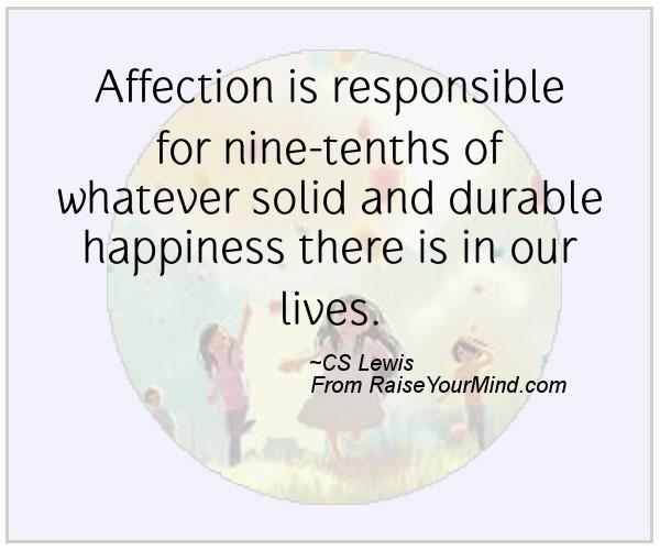 Quotes About Affection Stunning Affection Is Responsible For Ninetenths Of Whatever Solid And