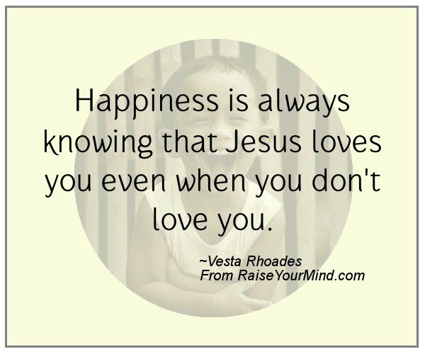 Jesus Quotes About Love Unique Happiness Is Always Knowing That Jesus Loves You Even When You Don