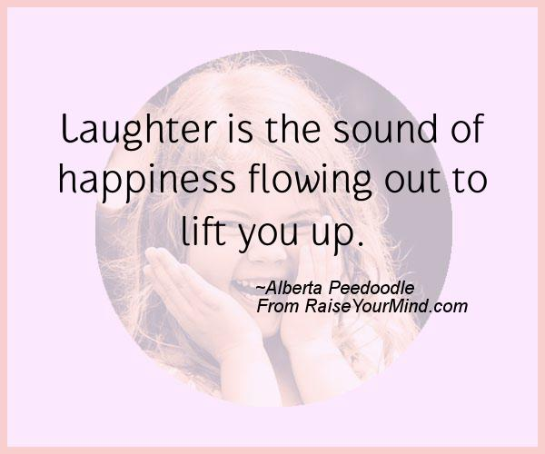 Quotes About Happiness And Laughter Endearing Laughter Is The Sound Of Happiness Flowing Out To Lift You Up