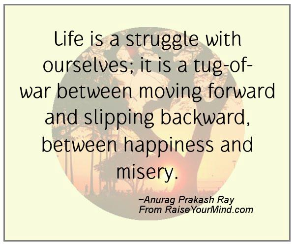 Life Is A Struggle With Ourselves; It Is A Tug-of-war
