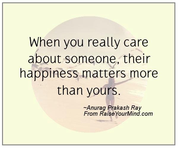 Quotes About Caring Unique When You Really Care About Someone Their Happiness Matters More