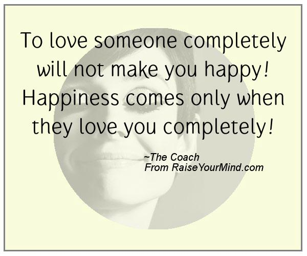 Happiness Love Quotes Custom To Love Someone Completely Will Not Make You Happy Happiness