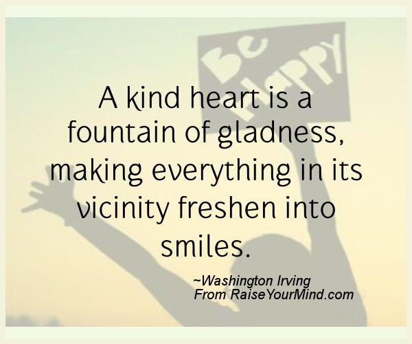 When Your Heart Is Happy Your Mind Is Free: A Kind Heart Is A Fountain Of Gladness, Making Everything