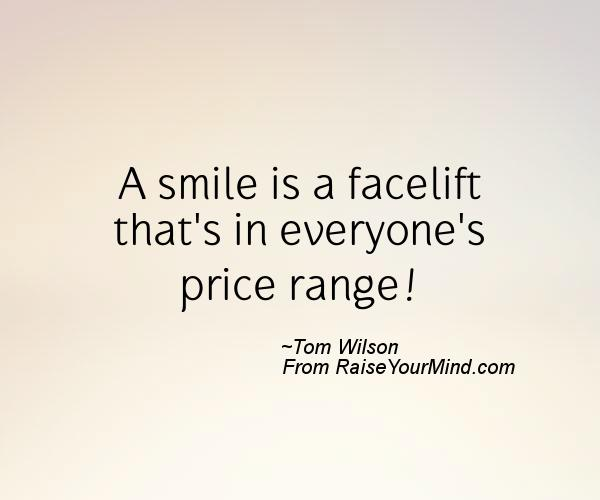 Quote Everyone Should Smile: A Smile Is A Facelift That's In