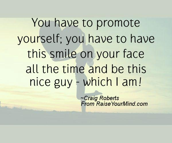 I Am A Nice Person Quotes: You Have To Promote Yourself; You Have