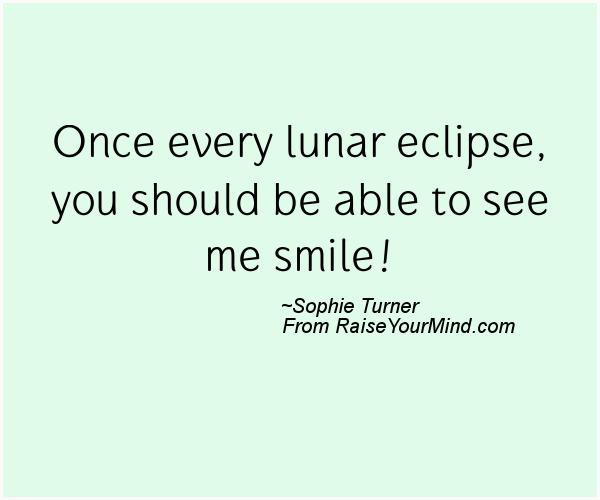 Once Every Lunar Eclipse You Should Be Able To See Me Smile