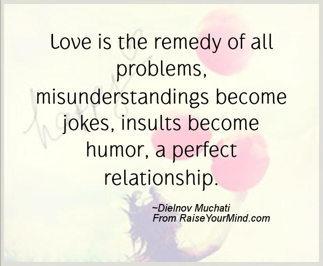 love is the remedy of all problems misunderstandings