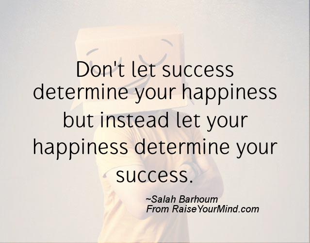 Quotes For Success And Happiness: Don't Let Success Determine Your