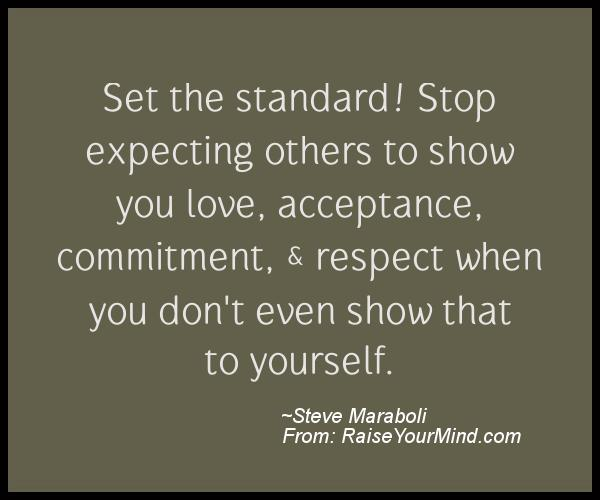Set The Standard! Stop Expecting Others To Show You Love, Acceptance,  Commitm.