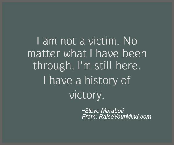 Victim Quotes Prepossessing I Am Not A Victimno Matter What I Have Been Through I'm Still