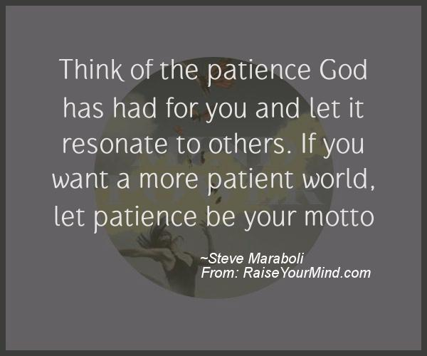 Think Of The Patience God Has Had For You And Let It Resonate To