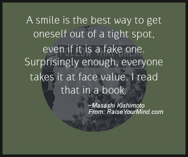 Quote Everyone Should Smile: A Smile Is The Best Way To Get Oneself Out Of A Tight Spot