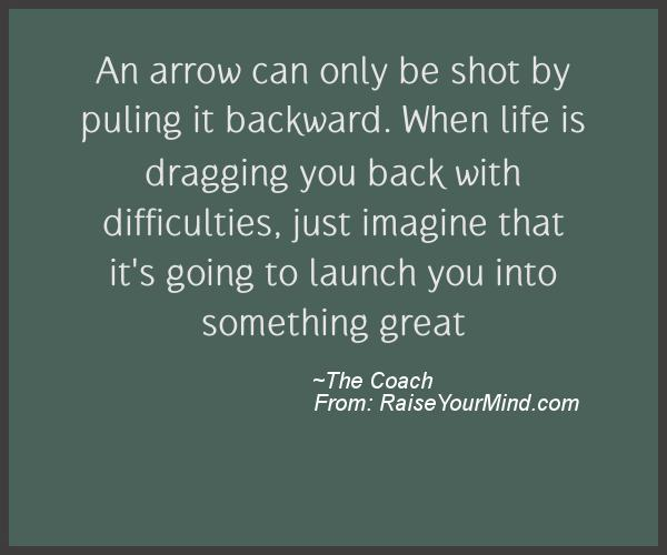 An Arrow Can Only Be Shot By Pulling It Backward When: An Arrow Can Only Be Shot By Puling It Backward. When Life
