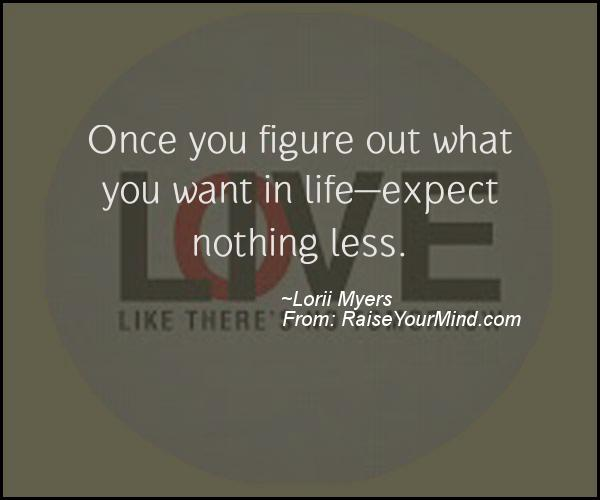 ... Lifeu2014expect Nothing Less. A Nice Motivational Quote From Lorii Myers