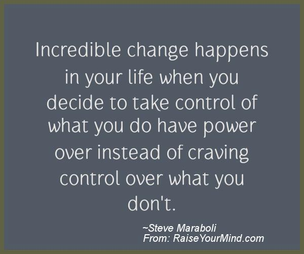 incredible change happens in your life when you decide to