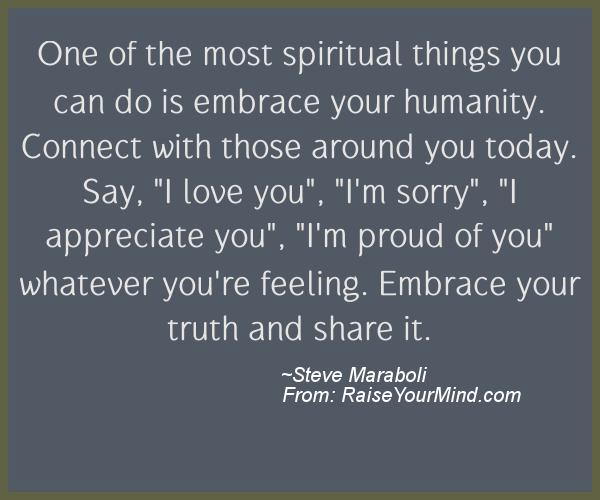 I Appreciate You Quotes For Loved Ones Inspiration One Of The Most Spiritual Things You Can Do Is Embrace Your