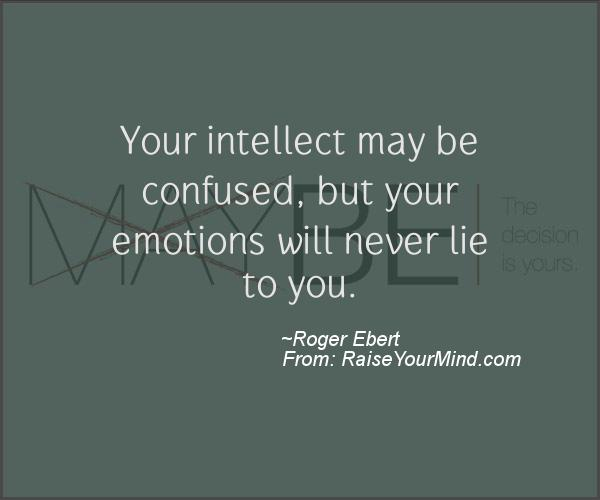 Your Intellect May Be Confused But Your Emotions Will Never Lie To Cool Quotes On Confused Mind
