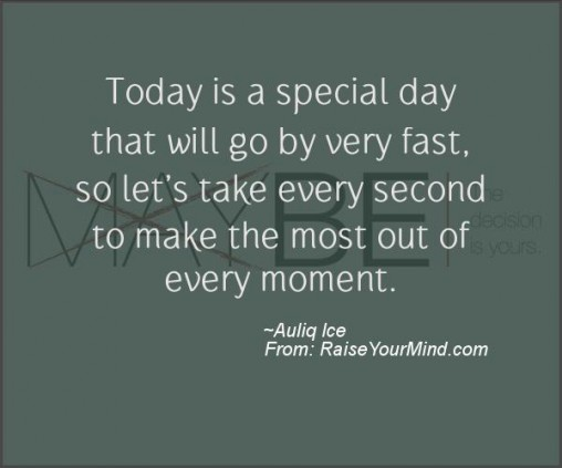 Responsibility quotes sayings verses advice raise your mind today is a special day that will go by very fast so lets take every second to make the most out of every moment altavistaventures Images
