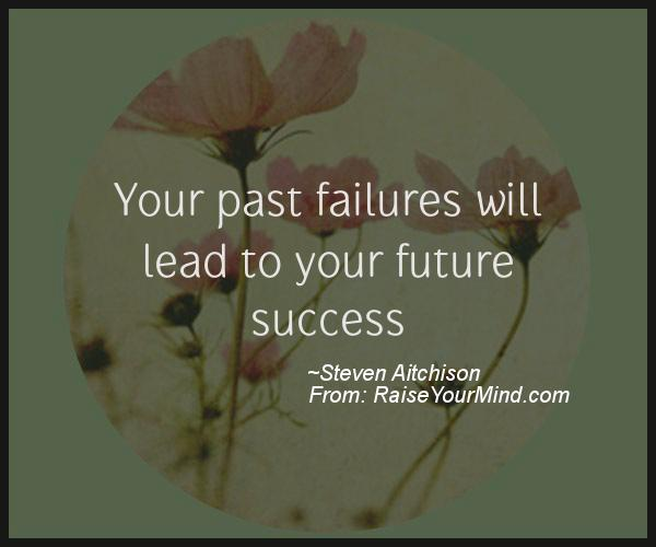 Quotes About The Future And Success: Your Past Failures Will Lead To Your Future Success