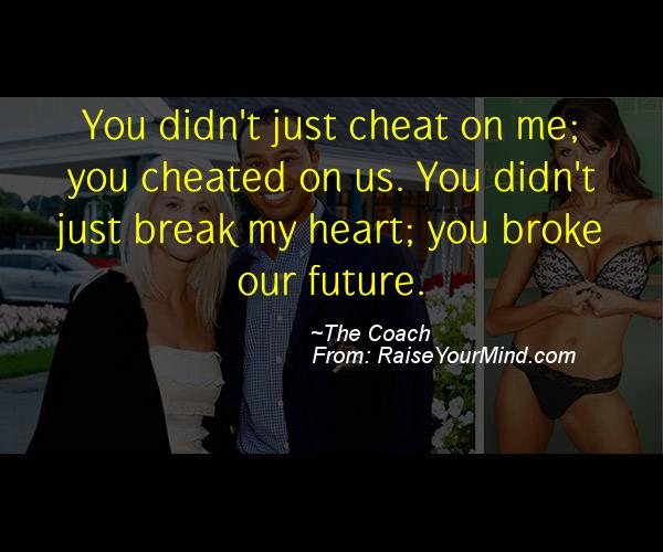 Why Did U Break My Heart Quotes: You Didn't Just Cheat On Me; You Cheated On Us. You Didn't