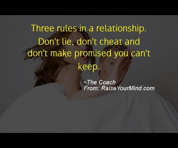 Three Rules In A Relationship. Donu0027t Lie, Donu0027t Cheat And Donu0027t Make  Promised You Canu0027t Keep.