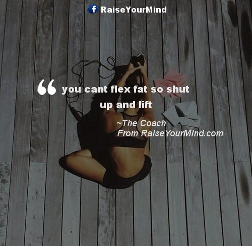 You Cant Flex Fat So Shut Up And Lift Raise Your Mind Inspiration Flex Quotes