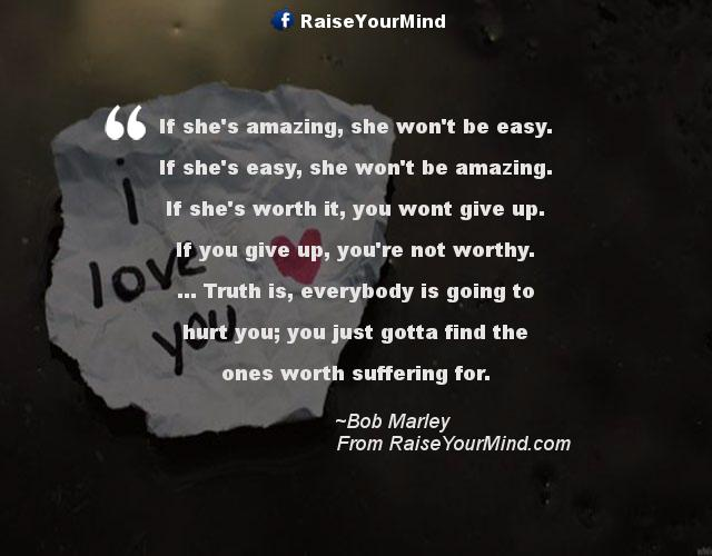 If Shes Amazing She Wont Be Easy If Shes Easy She Wont Be Amazing If Shes Worth It You Wont Give Up If You Give Up Youre Not Worthy Truth Is
