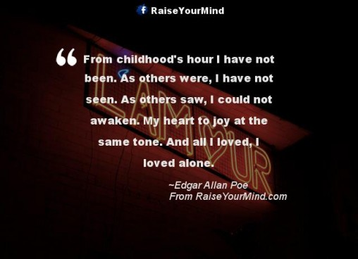 From Childhoodu0027s Hour I Have Not Been. As Others Were, I Have Not Seen. As  Others Saw, I Could Not Awaken. My Heart To Joy At The Same Tone. And All I  Loved ...