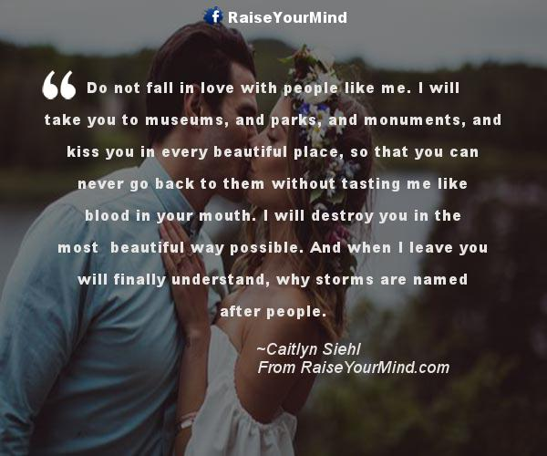 Do Not Fall In Love With People Like Me. I Will Take You