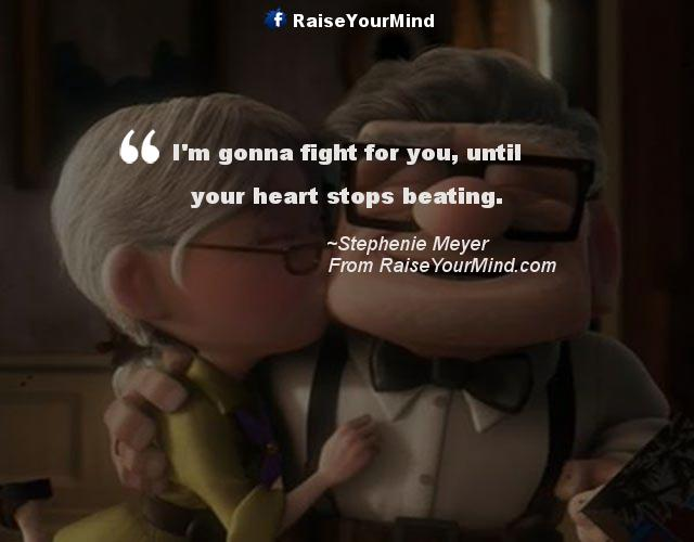 Iu0027m Gonna Fight For You, Until Your Heart Stops Beating. Love Quotes ...