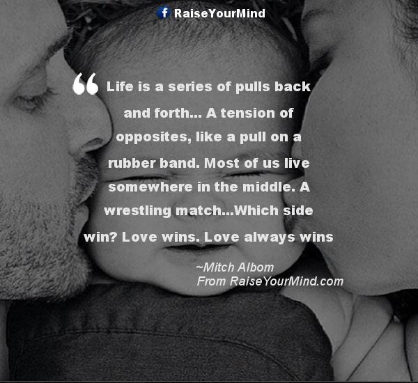 Love Always Wins Quotes Gorgeous Life Is A Series Of Pulls Back And Forth A Tension Of Opposites