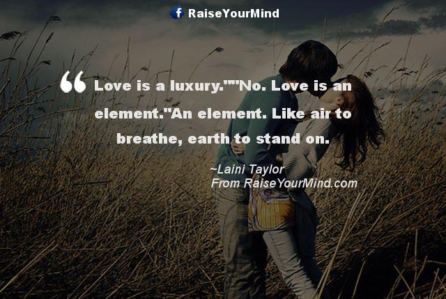 """Love Is A Luxury.""""""""No. Love Is An Element.""""An Element"""