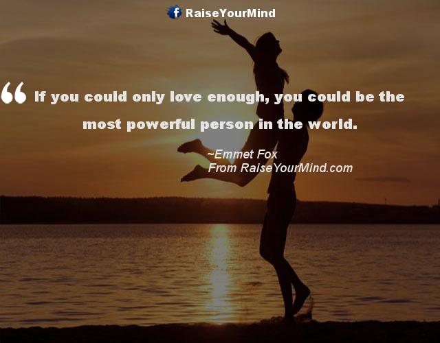 If You Could Only Love Enough You Could Be The Most Powerful Person Unique The Most Powerful Love Quotes