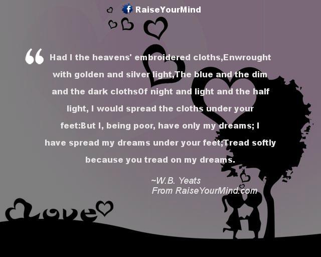 ... .com dreams Love quotes Money W.B. Yeats Love Quotes Sayings & Verses