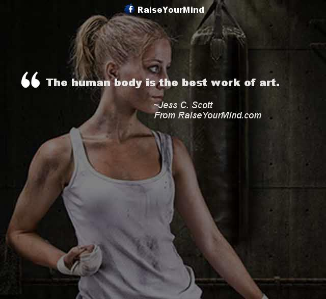 Fitness Motivational Quotes The Human Body Is The Best Work Of Art Raise Your Mind