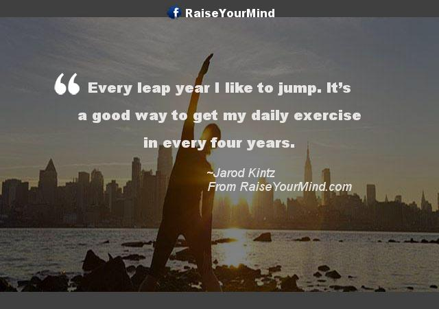 Fitness Motivational Quotes | Every leap year I like to jump ...